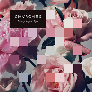 CHVRCHES_-_Every_Open_Eye